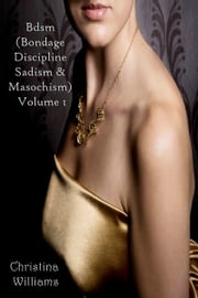 Bdsm (Bondage Discipline Sadism & Masochism) Volume 1 ebook by Christina Williams