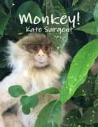 Monkey! ebook by Kate Sargent