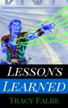 Lessons Learned: A Rys World Short Story ebook by Tracy Falbe