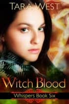 Witch Blood - Whispers, #6 ebook by Tara West
