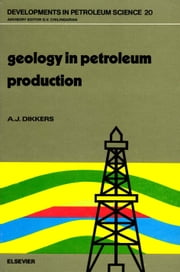 Geology in Petroleum Production ebook by Dikkers, A.J.