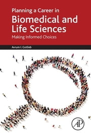 Planning a Career in Biomedical and Life Sciences - Making Informed Choices ebook by Avrum I. Gotlieb