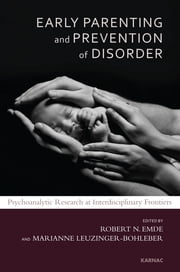 Early Parenting and Prevention of Disorder - Psychoanalytic Research at Interdisciplinary Frontiers ebook by Robert N. Emde,Marianne Leuzinger-Bohleber