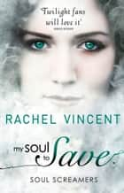 My Soul to Save (Soul Screamers, Book 2) ebook by Rachel Vincent