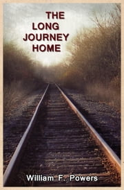 The Long Journey Home ebook by William Powers