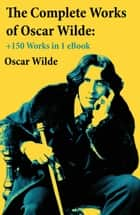 The Complete Works of Oscar Wilde: +150 Works in 1 eBook ebook by