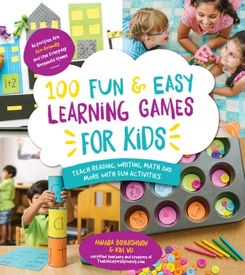 100 Fun & Easy Learning Games for Kids - Teach Reading, Writing, Math and More With Fun Activities ebook by Amanda Boyarshinov,Kim Vij