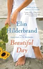 Beautiful Day - A Novel eBook by Elin Hilderbrand