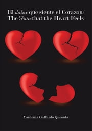 El dolor que siente el Corazon/The Pain that the Heart Feels ebook by Yardenia Gallardo Quesada