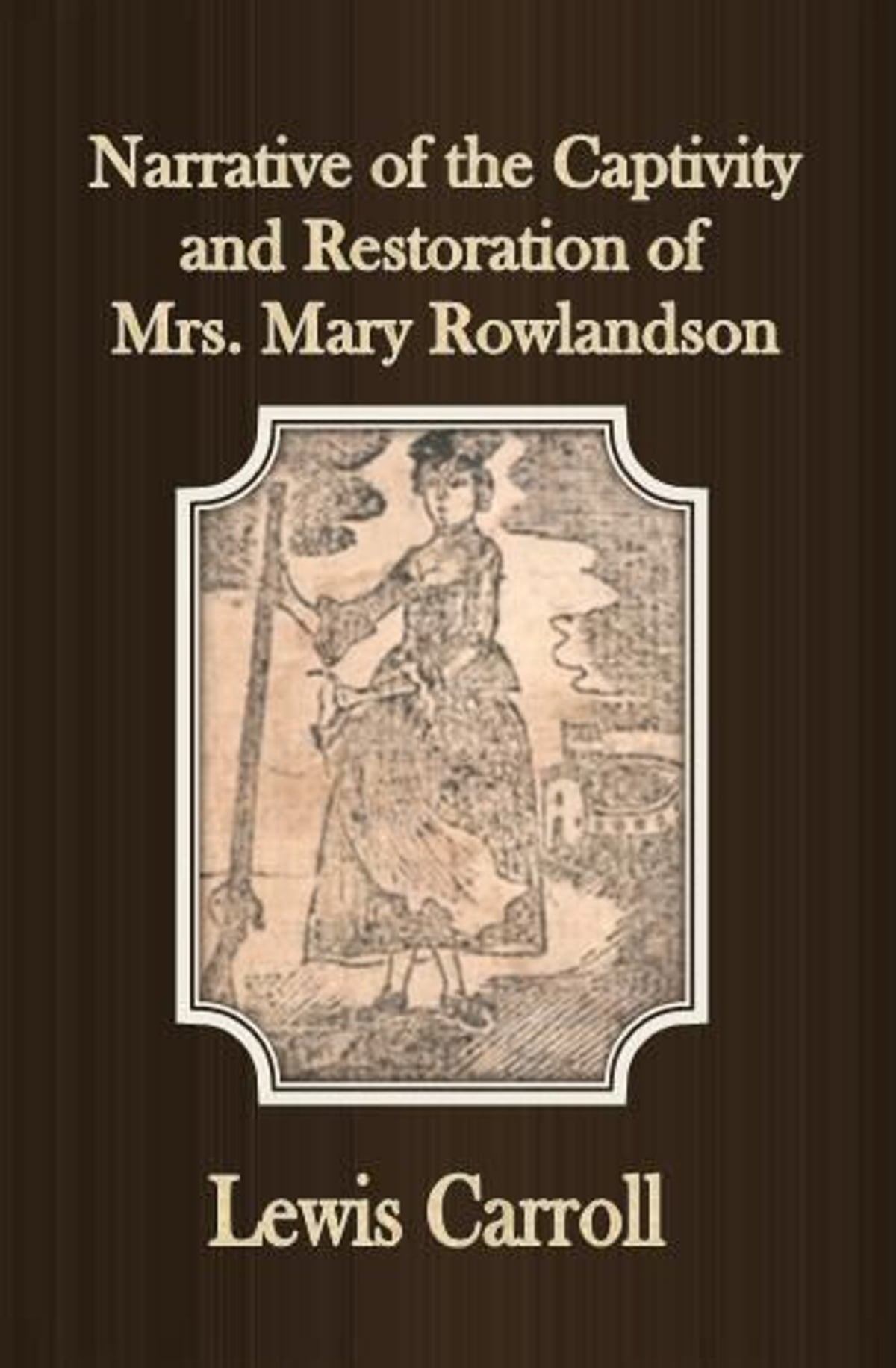 narrative of the captivity and restoration of mrs mary rowlandson  narrative of the captivity and restoration of mrs mary rowlandson ebook by mrs mary rowlandson 1230000185992 rakuten kobo