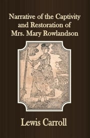 Narrative of the Captivity and Restoration of Mrs. Mary Rowlandson ebook by Mrs. Mary Rowlandson