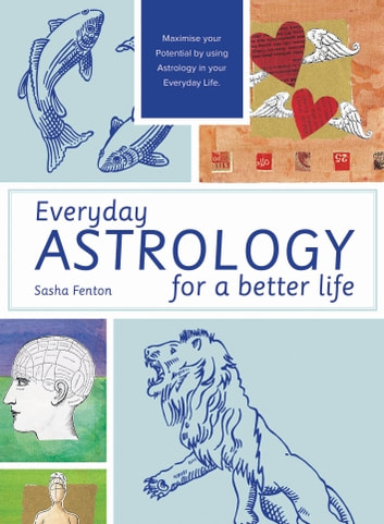 Everyday Astrology for a Better Life - Maximise your potential by using astrology in your everyday life ebook by Sasha Fenton