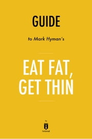 Guide to Mark Hyman's, MD Eat Fat, Get Thin by Instaread ebook by Instaread
