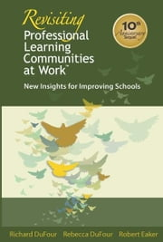 "Revisiting Professional Learning Communities at Workâ""¢ - New Insights for Improving Schools ebook by Richard DuFour,Rebecca DuFour"