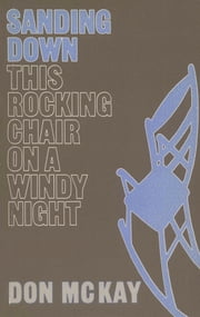 Sanding Down This Rocking Chair on a Windy Night ebook by Don McKay