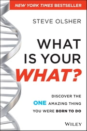 What Is Your WHAT? - Discover The One Amazing Thing You Were Born To Do ebook by Steve Olsher