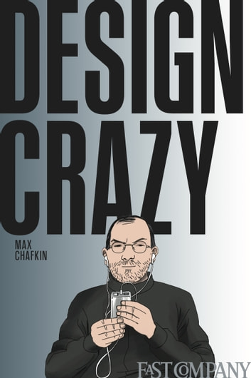 Design Crazy: Good Looks, Hot Tempers, and True Genius at Apple ebook by Max Chafkin