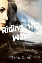 Riding The Wave - Dragon Within, #3 ebook by Kyra Dune