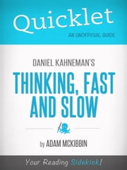 Quicklet on Daniel Kahneman's Thinking, Fast and Slow (CliffsNotes-like Summary, Analysis, and Commentary) ebook by Adam McKibbin