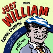 Just William: A BBC Radio Collection - Classic readings from the BBC archive audiobook by Richmal Crompton