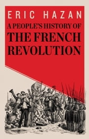 A People's History of the French Revolution ebook by Eric Hazan,David Fernbach