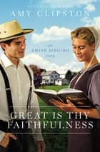 Great Is Thy Faithfulness - An Amish Singing Story ebook by Amy Clipston
