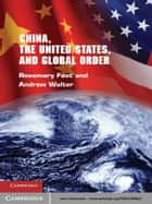 China, the United States, and Global Order ebook by Rosemary Foot, Andrew Walter