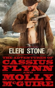 The Adventures of Cassius Flynn and Molly McGuire ebook by Eleri Stone