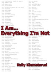 I Am... Everything I'm Not ebook by Kelly Klemetsrud