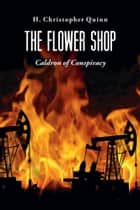 The Flower Shop ebook by H. Christopher Quinn