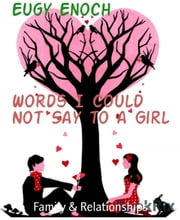 Words I Could Not Say to a Girl - Your Friendship is all I ask for ebook by Eugy Enoch