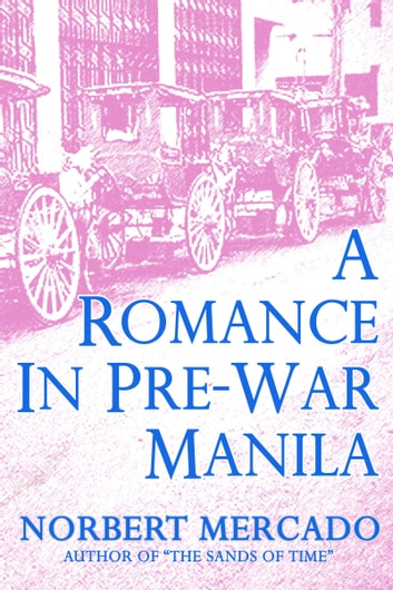 A Romance In Pre-War Manila ebook by Norbert Mercado