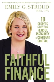 Faithful Finance - 10 Secrets to Move from Fearful Insecurity to Confident Control ebook by Emily G. Stroud