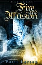 Fire and Illusion ebook by Patti Larsen