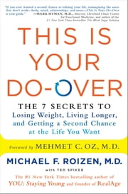 This Is Your Do-Over - The 7 Secrets to Losing Weight, Living Longer, and Getting a Second Chance at the Life You Want ebook by Michael F. Roizen, Mehmet Oz, Ted Spiker