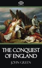 The Conquest of England ebook by John Green