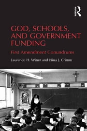 God, Schools, and Government Funding - First Amendment Conundrums ebook by Laurence H. Winer,Nina J. Crimm