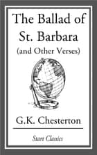 The Ballad of St. Barbara (and Other ebook by G. K. Chesterton