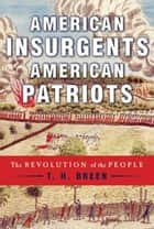 American Insurgents, American Patriots ebook by T. H. Breen