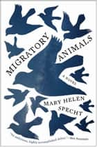 Migratory Animals - A Novel ebook by Mary Helen Specht