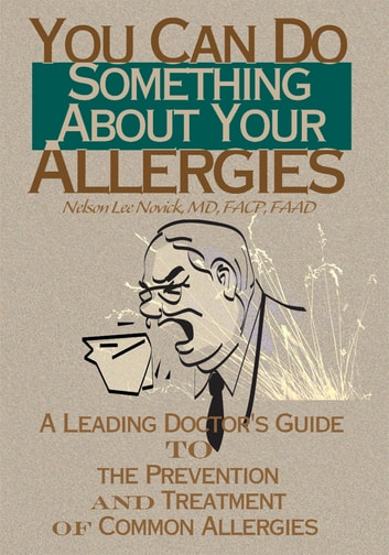 You Can Do Something About Your Allergies - A Leading Doctor's Guide to the Prevention and Treatment of Common Allergies ebook by Kathryn Harvey