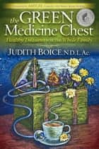 The Green Medicine Chest ebook by Judith Boice