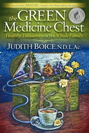 The Green Medicine Chest - Healthy Treasures for the Whole Family ebook by Judith Boice