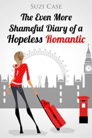 The Even More Shameful Diary of a Hopeless Romantic ebook by Suzi Case