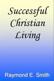 Successful Christian Living ebook by Raymond E. Smith