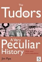 The Tudors, A Very Peculiar History ebook by