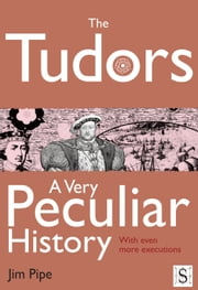 The Tudors, A Very Peculiar History ebook by Jim Pipe