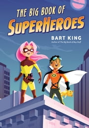 The Big Book of Superheroes ebook by Bart King