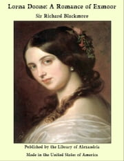 Lorna Doone: a Romance of Exmoor ebook by R. D. Blackmore