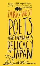Poets Are Eaten as a Delicacy in Japan ebook by Tara West